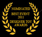 Nominated Best Event 2011 by Designer Toy Awards.